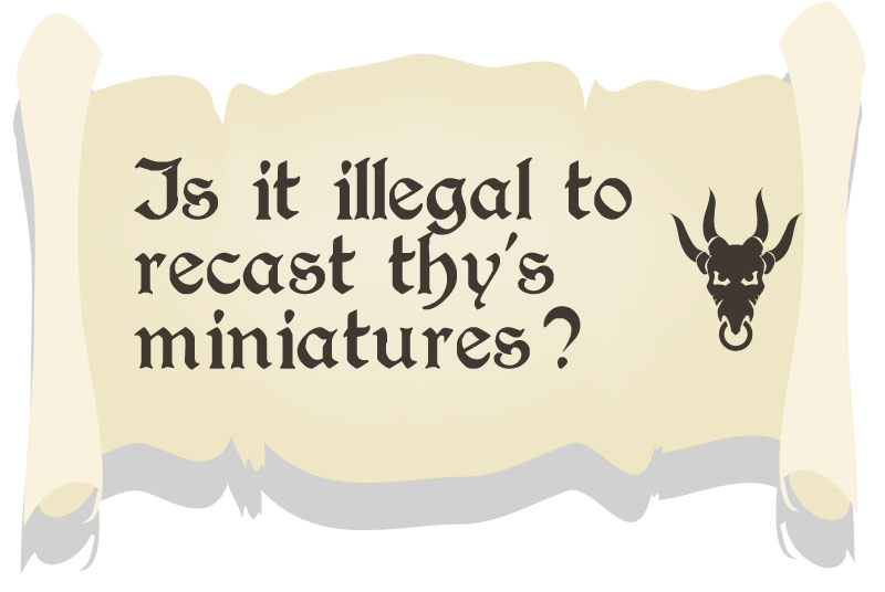 Is recasting miniatures illegal in the UK